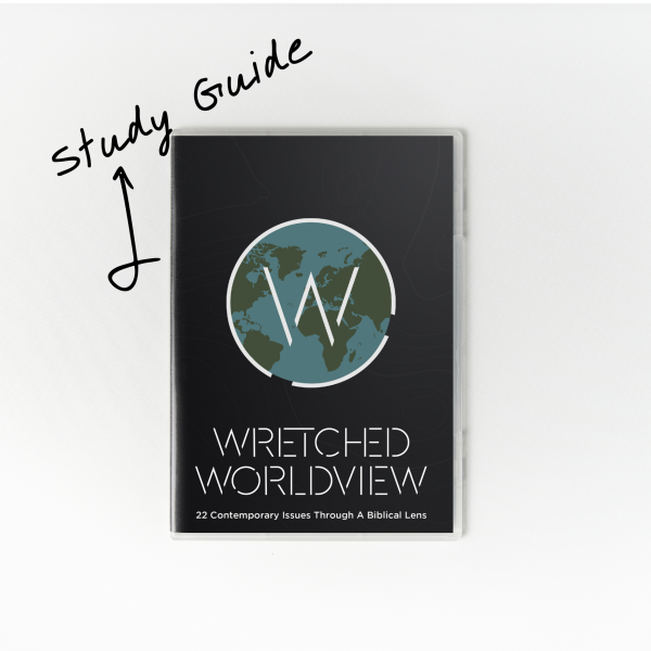 Wretched Worldview Study Guide